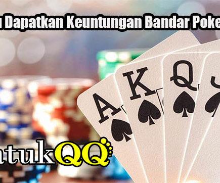 Cara Jitu Dapatkan Keuntungan Bandar Poker Online