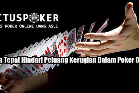 Cara Tepat Hindari Peluang Kerugian Dalam Poker Online