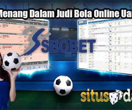 Taktik Menang Dalam Judi Bola Online Uang Asli