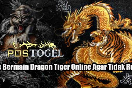 Tips Bermain Dragon Tiger Online Agar Tidak Rugi